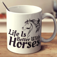 Life Is Better With Horses