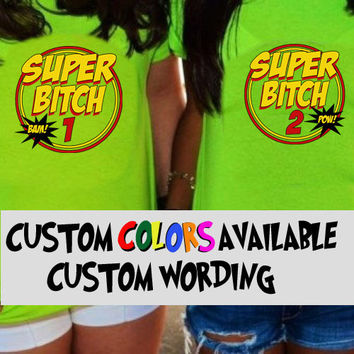 Super Bitch 1 Super Bitch 2 Shirt ONE UNISEX Custom Halloween Costume
