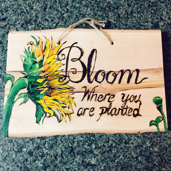 """Sunflower """"Bloom where you are planted"""" custom painted & wood burned sign"""