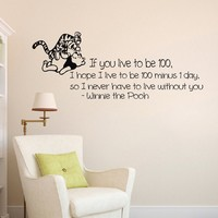 Wall Vinyl Decal Quote Sticker Home Decor Art Mural If you live to be hundred, I hope I live to be hundred minus one day, so I never have to live without you Winnie The Pooh Z342