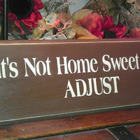 So It's Not Home Sweet Home ADJUST Primitive Funny Wooden Sign  Brown / White Ready To Ship