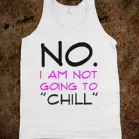No-i-am-not-going-to-chill