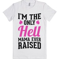 I'm the Only Hell Mama Ever Raised-Female White T-Shirt