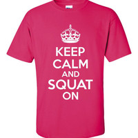 Keep Calm and Squat On.  Fun Weightlifting Tshirt!!!!
