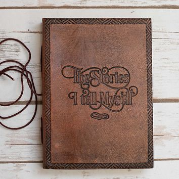 """""""The Stories I Tell"""" Handmade Leather Journal"""