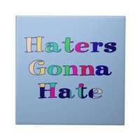 Haters Gonna Hate Ceramic Tile from Zazzle.com
