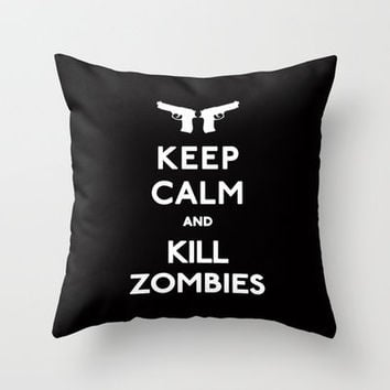 Keep Calm and Kill Zombies Throw Pillow by RexLambo | Society6