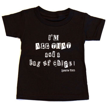I'M ALL THAT and a bag of chips! Toddlers Tee!
