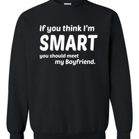 If you think I'm smart you should meet my boyfriend Crewneck Sweatshirt