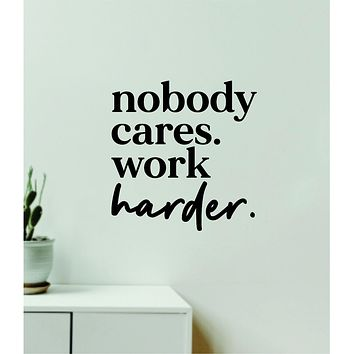 Nobody Cares Work Harder V10 Decal Sticker Quote Wall Vinyl Art Wall Bedroom Room Home Decor Inspirational Teen Baby Nursery Girls Playroom School Gym Fitness Motivational