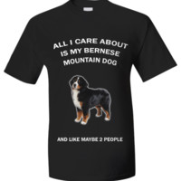 All I Care About Is My Bernese Mountain Dog bernesemountaindog