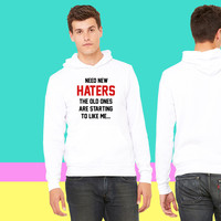 Need new haters The old ones like me sweatshirt hoodiee
