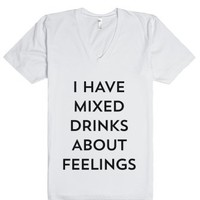 I Have Mixed Drinks About Feelings - Funny Slogan-White T-Shirt