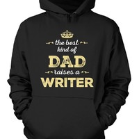 The Best Kind Of Dad Raises A Writer - Hoodie