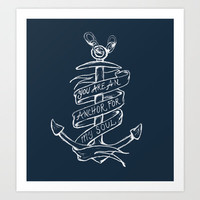 You are an anchor Art Print by Kyle Naylor