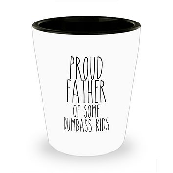 Proud Father of Some Dumbass Kids Shot Glass Funny Shot Glasses for Father's Day