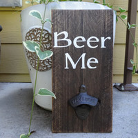Beer Me Beer opener. Reclaimed wood beer sign/ Rustic beer opener/ Gifts for men/ Beer bar decor