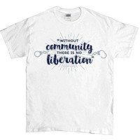 Audre Lorde Without Community, There Is No Liberation -- Unisex T-Shirt