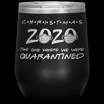 Christmas 2020 Quarantine Gift for Friends The One Where We Were Quarantined Funny Holiday Stemless Insulated  Wine Tumbler BPA Free 12oz