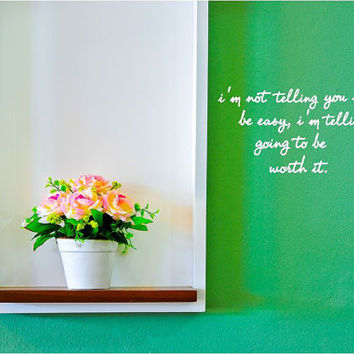 """Text """"I'm not telling you it is going to be easy, I'm telling you it's going to be worth it."""" Wall Vinyl"""