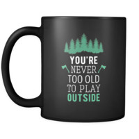 Camping You're never too old to play outside 11oz Black Mug