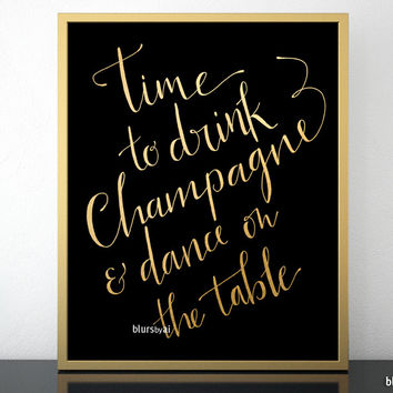 Time to drink champagne and dance on the table, hand lettered art print in gold modern calligraphy