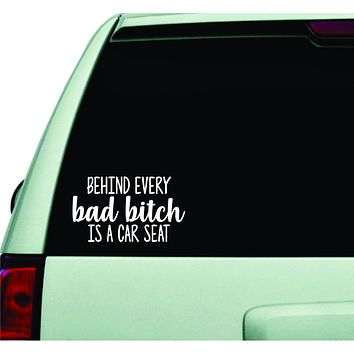 Behind Every Bad Bitch Is A Car Seat Wall Decal Car Truck Window Windshield JDM Sticker Vinyl Lettering Quote Boy Girl Funny Mom Milf Baby Family Kids Beauty Make Up
