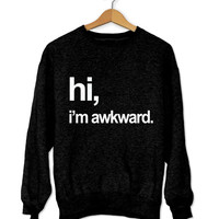 Hi i'm awkward sweatshirt black crewneck for womens girls jumper funny saying fashion tumblr