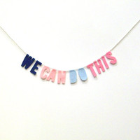 We Can Do This inspirational felt wall banner, positive thinking banner in navy, pink, baby blue and bubblegum
