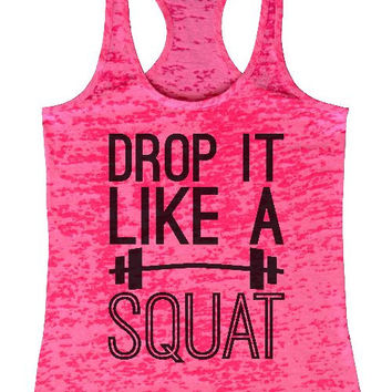 "Womens Tank Top ""Drop it like a Squat"" 1082 Womens Funny Burnout Style Workout Tank Top, Yoga Tank Top, Funny Drop it like a Squat Top"