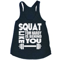 Squat Like Tom Hardy is Behind You Tri Blend Tank