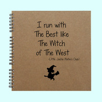 I run with The Best like The Witch of The - Book, Large Journal, Personalized Book, Personalized Journal, , Sketchbook, Scrapbook, Smashbook