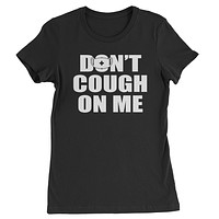 Don't Cough On Me Parody Face Mask Coronavirus Womens T-shirt