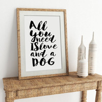 All you need is Love and a Dog Typographic print Black and white art print Typography print poster Ink drawing wall art Gift for pet lovers
