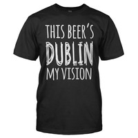 This Beer's Dublin My Vision - T Shirt