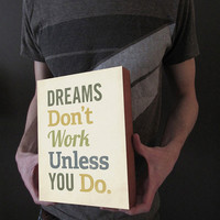 $39.00 Dreams Don't Work Unless You Do  Wood Block Art Print by LuciusArt