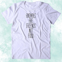 Animals Are Friends Not Food Shirt Animal Right Activist Vegan Vegetarian Plant Eater Clothing Tumblr T-shirt