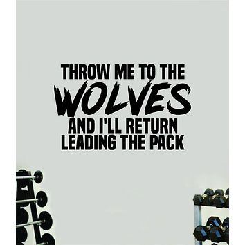 Throw Me to the Wolves Quote Wall Decal Sticker Vinyl Art Wall Bedroom Room Home Decor Inspirational Motivational Sports Lift Gym Fitness Girls Train Beast