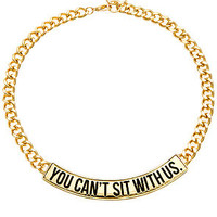 The You Can't Sit With Us Necklace