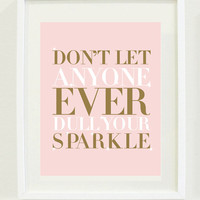 """Print Inspirational: 8 """"X 10"""" Don't let anyone ever dull your sparkle, typography, office decor, bedroom decor, girls bedroom decor"""