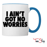 I Ain't Got No Worries Coffee & Tea Mug