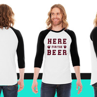 HERE FOR THE BEER-By Crazy4tshirts American Apparel Unisex 3/4 Sleeve T-Shirt