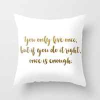You Only Live Once - GOLD INK Throw Pillow by Cooledition