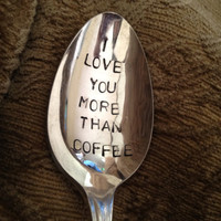 I Love You More Than Coffee vintage silverware hand stamped spoon