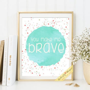 Nursery print You make me brave, nursery room becor baby gift baby room decorations nursery prints children room wall quotes framed art