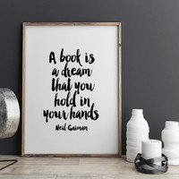 Neil Gaiman Quote,A Book Is A Dream,Best Words,Word Art,Inspirational Art,Neil Gaiman Print,Typography Print,Home Decor,Literary Quote