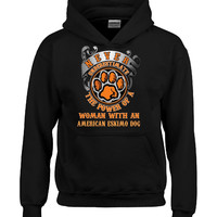 Power Of A Woman With An AMERICAN ESKIMO DOG Dog - Hoodie