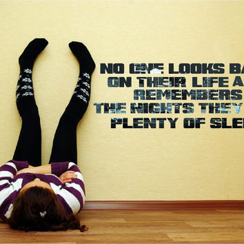 """Quote """"No one looks back at their life and remembers the nights they had plenty of sleep"""" Vinyl Wall Decal"""