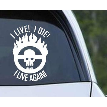 Mad Max Fury Road Brand I Live! I Die! I Live Again! Vinyl Die Cut Decal Sticker