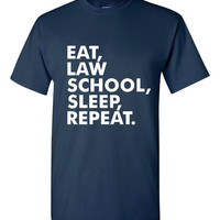 Eat Law School Sleep Repeat Tshirt. Shirts For All Ages. Great Shirt Ladies and Unisex Style Shirt. Makes a Great Gift!!!!!